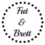 Fat & Brett